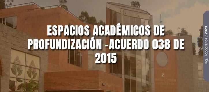 ESPACIOS ACADÉMICOS DE PROFUNDIZACIÓN – ACUERDO 038 DE 2015