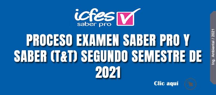 PROCESO EXAMEN SABER PRO Y SABER (T&T) SEGUNDO SEMESTRE DE 2021